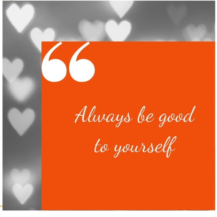 Be good -- to YOURSELF