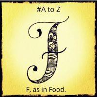 F - Food.  #AtoZ