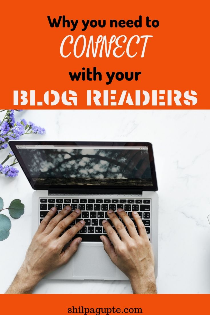 Your readers are your most important source of inspiration. Connect with them