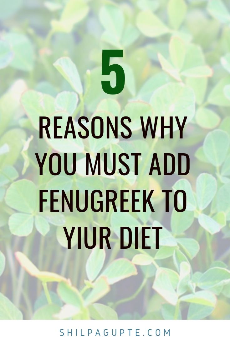 5 REASONS WHY YOU MUST ADD FENUGREEK TO YOUR DIET