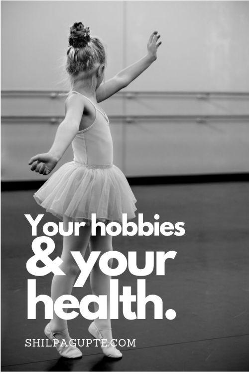 Hobbies & your health.