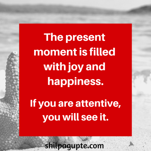 Happiness lies in the here and the now!