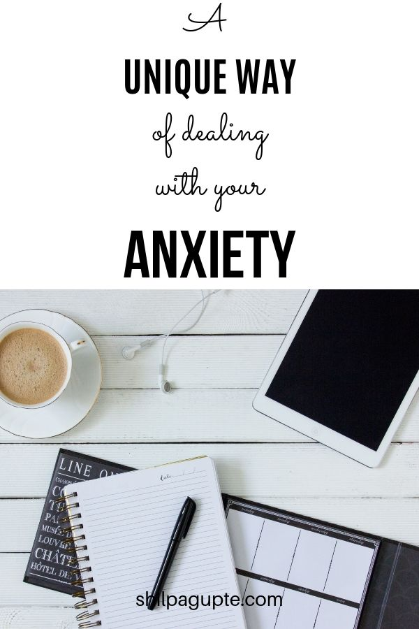 A unique way of dealing with your anxiety