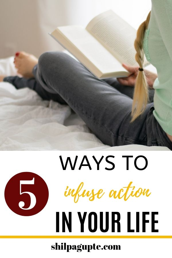 Ways to infuse action in your life