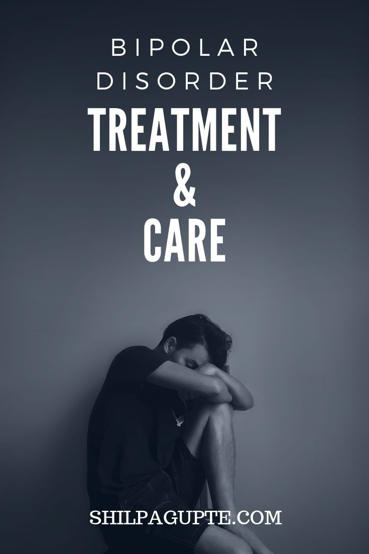 BIPOLAR DISORDER: TREATMENT & CARE